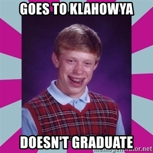 brian bad news - GOES TO KLAHOWYA DOESN'T GRADUATE