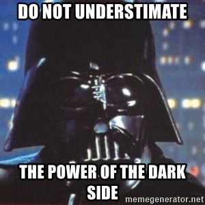 Darth Vader - Do not understimate the power of the dark side