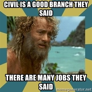 Castaway Hanks - CIVIL IS A GOOD BRANCH THEY SAID THERE ARE MANY JOBS THEY SAID