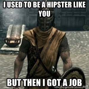 skyrim whiterun guard - I USED TO BE A HIPSTER LIKE YOU BUT THEN I GOT A JOB