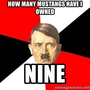 Advice Hitler - how many mustangs have i owned nine