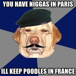 Perro machista - you have niggas in paris ill keep poodles in france