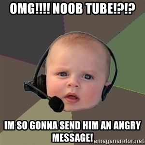 FPS N00b - omg!!!! Noob tube!?!? im so gonna send him an angry message!