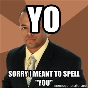 "Successful Black Man - YO SORRY I MEANT TO SPELL ""YOU"""