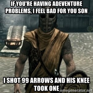 skyrim whiterun guard - IF YOU'RE HAVING ADEVENTURE PROBLEMS, I FEEL BAD FOR YOU SON I SHOT 99 ARROWS AND HIS KNEE TOOK ONE