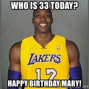 Dwight Howard Lakers - who is 33 today? happy birthday mary!