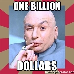 Dr. Evil - one billion dollars