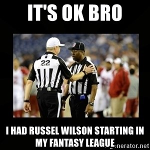 Replacement Ref - It's ok bro I had russel wilson starting in my fantasy league