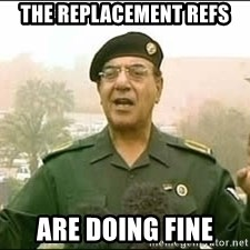 Baghdad Bob - the replacement refs are doing fine