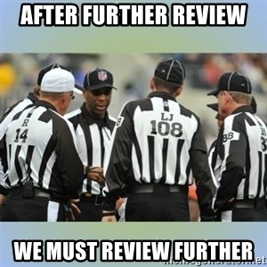NFL Ref Meeting - After further review we must review further