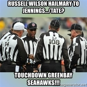 NFL Ref Meeting - russell wilson hailmary to Jennings.../tate? touchdown greenbay seahawks!!!