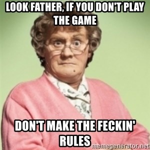 Mrs. Brown's Boys - Look Father, if you don't play the game don't make the feckin' rules