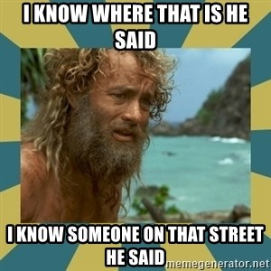 Castaway Hanks - I KNOW WHERE THAT IS HE SAID I KNOW SOMEONE ON THAT STREET HE SAID