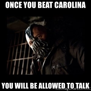 Bane Meme - Once you beat carolina you will be allowed to talk