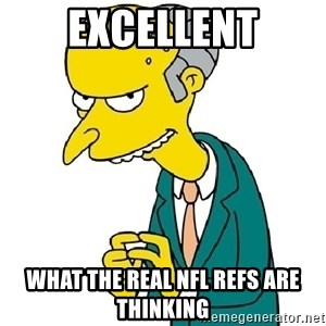 Mr Burns meme - excellent what the real NFL refs are thinking