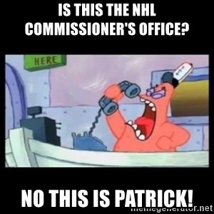 no this is patrick - Is thIs the NHL commissioner's office? No this is Patrick!