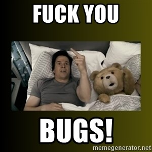 ted fuck you thunder - fuck you bugs!