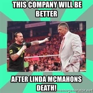 CM Punk Apologize! -  this Company will be better after LINDA Mcmahons death!