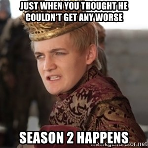 Douchebag Joffrey Baratheon - Just when you thought he couldn't get any worse Season 2 happens