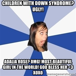 Annoying Facebook Girl - children with down syndrome? ugly! adalia rose? OMG! MOST BEAUTIFUL GIRL IN THE WORLD! GOD BLESS HER <3 xoxo