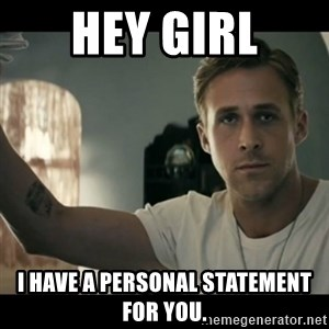 ryan gosling hey girl - Hey girl i haVE A PERSONAL STATEMENT FOR YOU.
