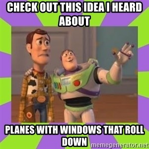 X, X Everywhere  - check out this idea i heard about planes with windows that roll down