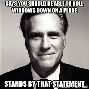 RomneyMakes.com - says you should be able to roll windows down on a plane stands by that statement