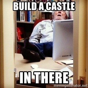 sleepy professor - build a castle in there