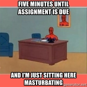 Masturbating Spider-Man - five minutes until assignment is due and i'm just sitting here masturbating