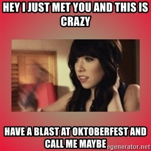 Call Me Maybe Girl - Hey I just met you and this is crazy Have a blast aT Oktoberfest and call me maybe
