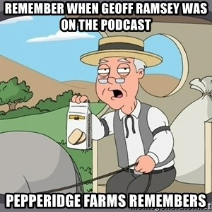 Family Guy Pepperidge Farm - Remember when geoff ramsey was on the podcast Pepperidge farms remembers