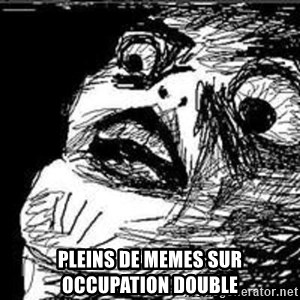 Omg Rage Guy - pleins de memes sur occupation double