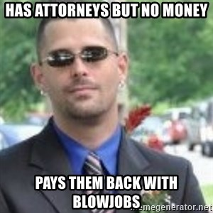 ButtHurt Sean - has attorneys but no money pays them back with blowjobs