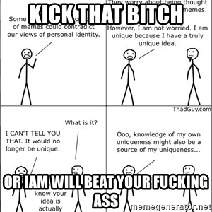 Memes - kick that bitch or iam will beat your fucking ass