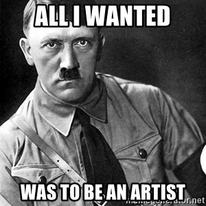 Hitler - All I wanted was to be an artist