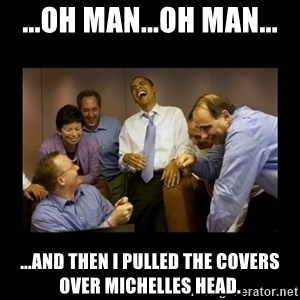 And then we told them... - ...oh man...oh man... ...and then i pulled the covers over michelles head.