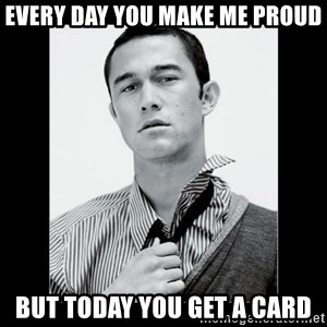 Hey Girl (Joseph Gordon-Levitt) - Every day you make me proud but today you get a card