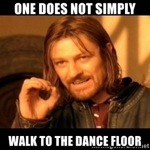 Does not simply walk into mordor Boromir  - One Does Not Simply Walk To The Dance Floor
