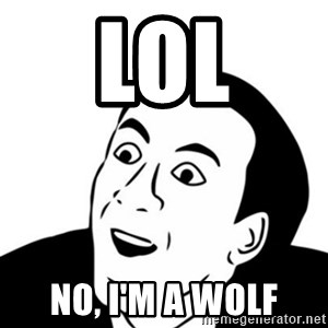 You_Don't_Say (Nicholas Cage Face) - LOL NO, I'm A wolf