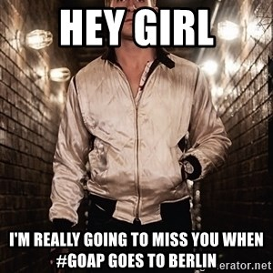 Ryan Gosling  - Hey girl I'm really going to miss you When #goap goes to Berlin