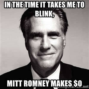 RomneyMakes.com - In the time it takes me to blink, Mitt Romney makes $0
