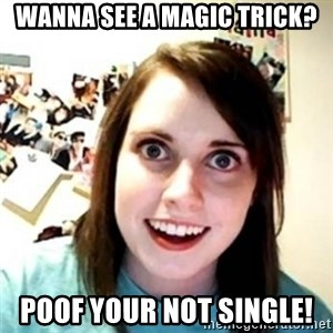 novia pesada - wanna see a magic trick? poof your not single!