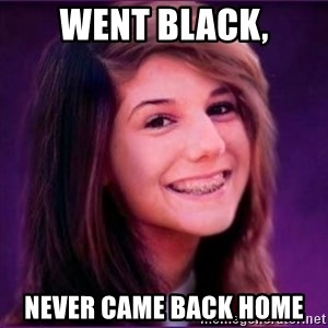 Bad Luck Brianne1 - went black, never came back home