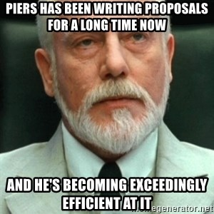 exceedingly efficient - Piers has been writing proposals for a long time now and he's becoming exceedingly efficient at it