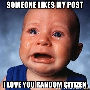 Cry - someone likes my post i love you random citizen