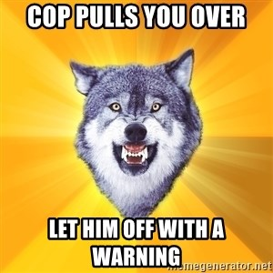 Courage Wolf - Cop pulls you over let him off with a warning