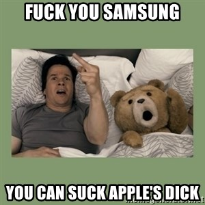 Ted Movie - FUCK YOU SAMSUNG YOU CAN SUCK APPLE'S DICK