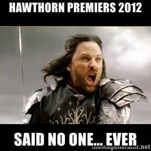 Aragon - What Say You - Hawthorn premiers 2012 Said no one... Ever