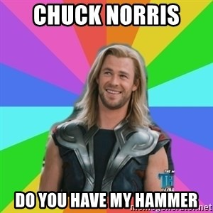 Overly Accepting Thor - chuck norris  do you have my hammer