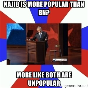 Invisible Obama - najib is more popular than BN? More like both are unpopular